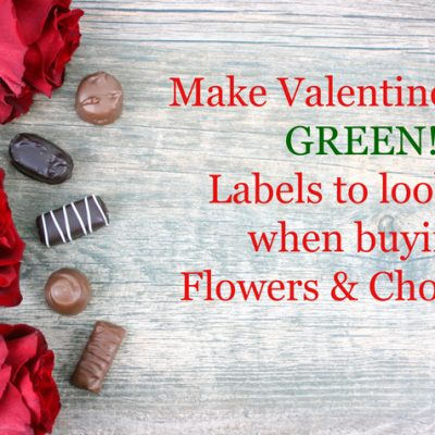 Make Valentine's Day Green – Labels to look for when Buying Flowers and Chocolates
